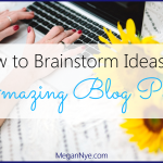 How to Brainstorm Ideas for Amazing Blog Posts