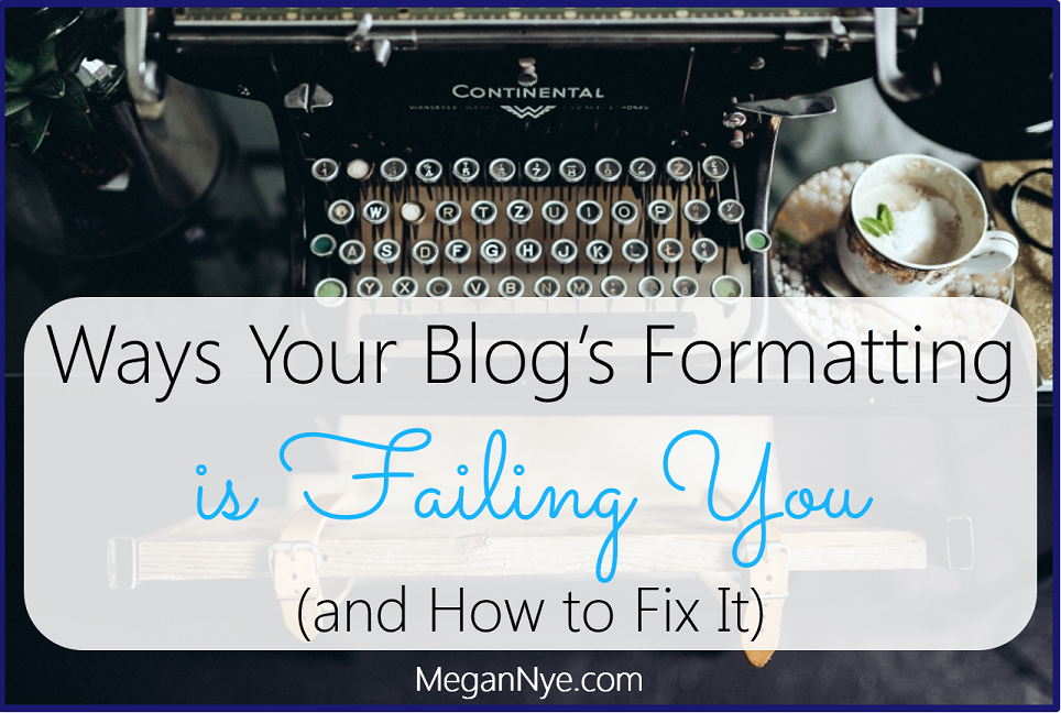 Ways Your Blog Formatting is Failing You and How to Fix It