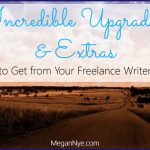 Incredible Upgrades & Extras to Get from Your Freelance Writer