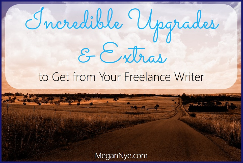 Incredible Upgrades and Extras to Get from Your Freelance Writer